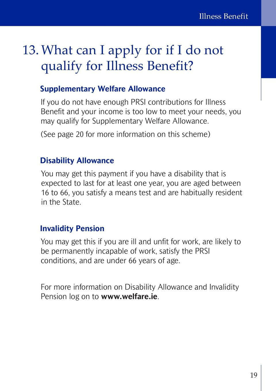(See page 20 for more information on this scheme) Disability Allowance You may get this payment if you have a disability that is expected to last for at least one year, you are aged between 16 to 66,