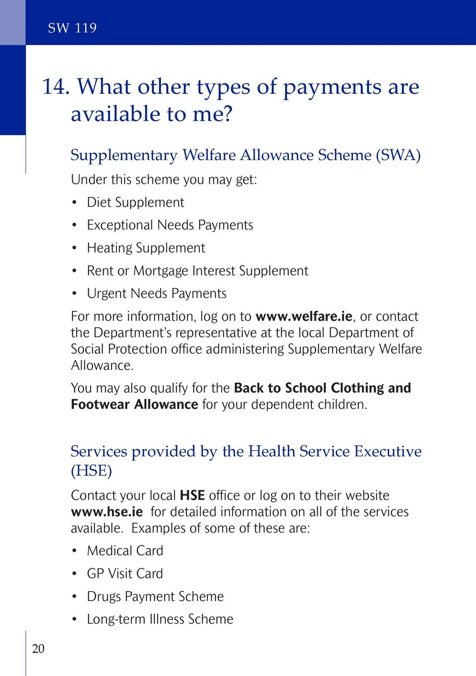 For more information, log on to www.welfare.ie, or contact the Department s representative at the local Department of Social Protection office administering Supplementary Welfare Allowance.