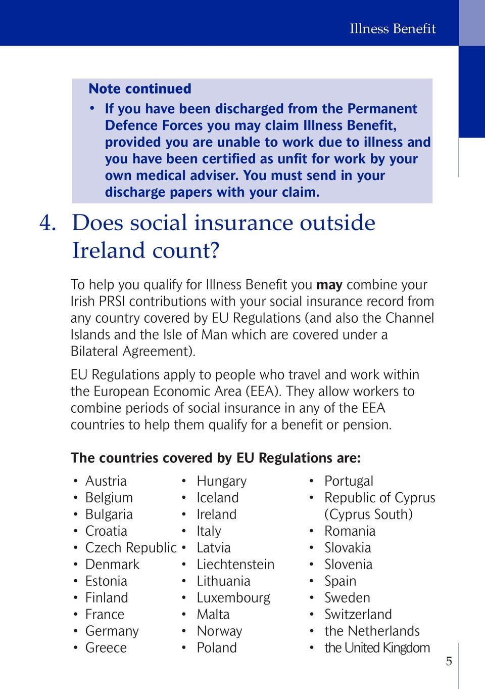 To help you qualify for Illness Benefit you may combine your Irish PRSI contributions with your social insurance record from any country covered by EU Regulations (and also the Channel Islands and