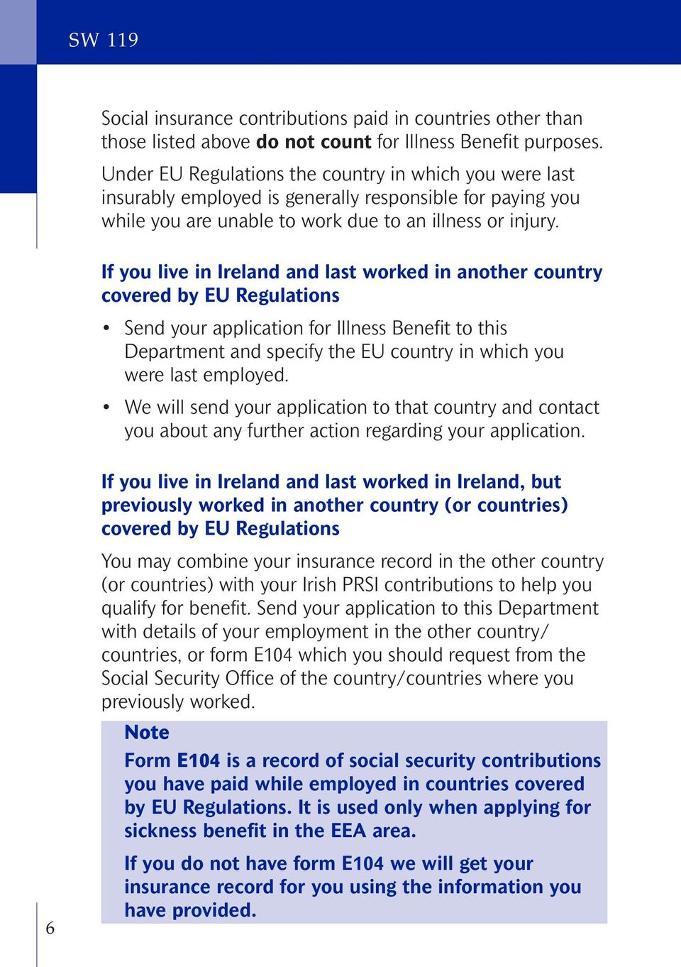 If you live in Ireland and last worked in another country covered by EU Regulations Send your application for Illness Benefit to this Department and specify the EU country in which you were last
