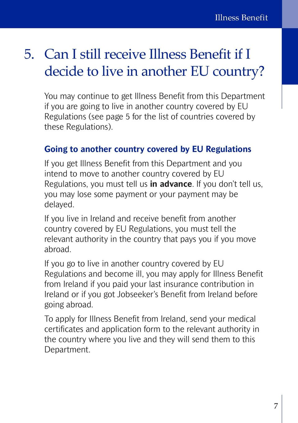 Going to another country covered by EU Regulations If you get Illness Benefit from this Department and you intend to move to another country covered by EU Regulations, you must tell us in advance.