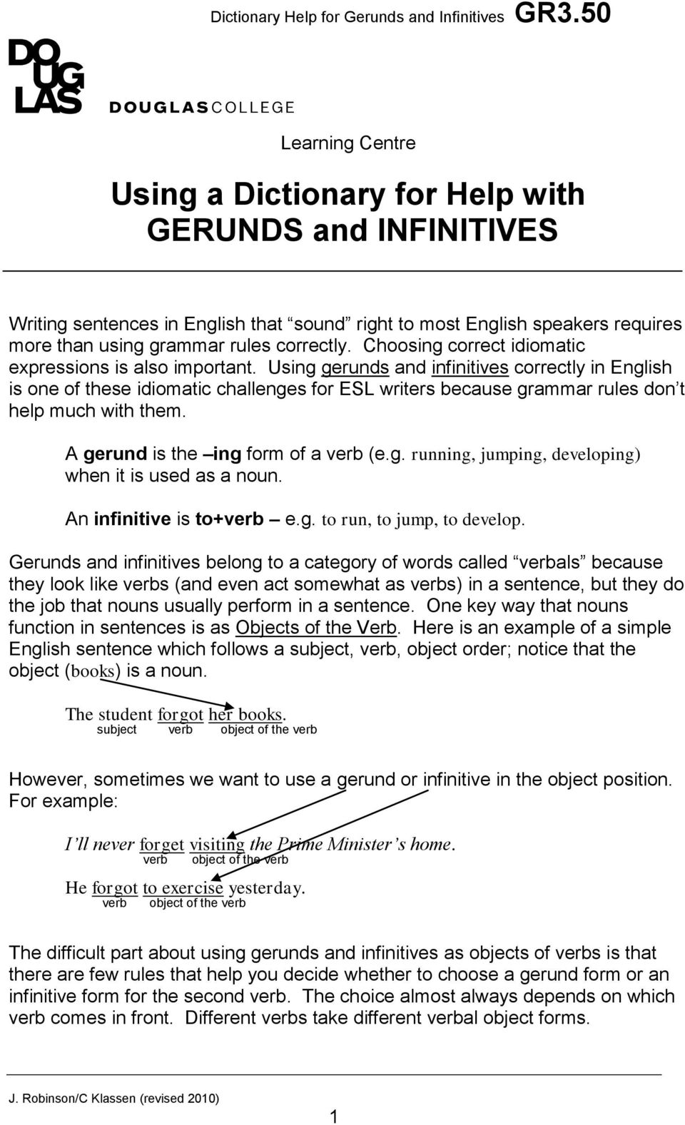 Using gerunds and infinitives correctly in English is one of these idiomatic challenges for ESL writers because grammar rules don t help much with them. A gerund is the ing form of a verb (e.g. running, jumping, developing) when it is used as a noun.