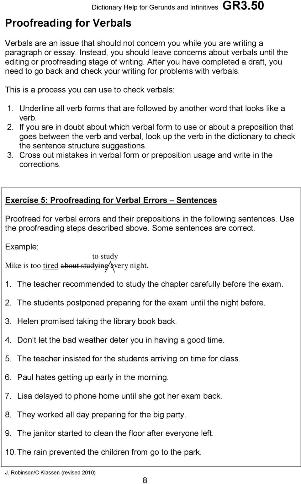 After you have completed a draft, you need to go back and check your writing for problems with verbals. This is a process you can use to check verbals: 1.