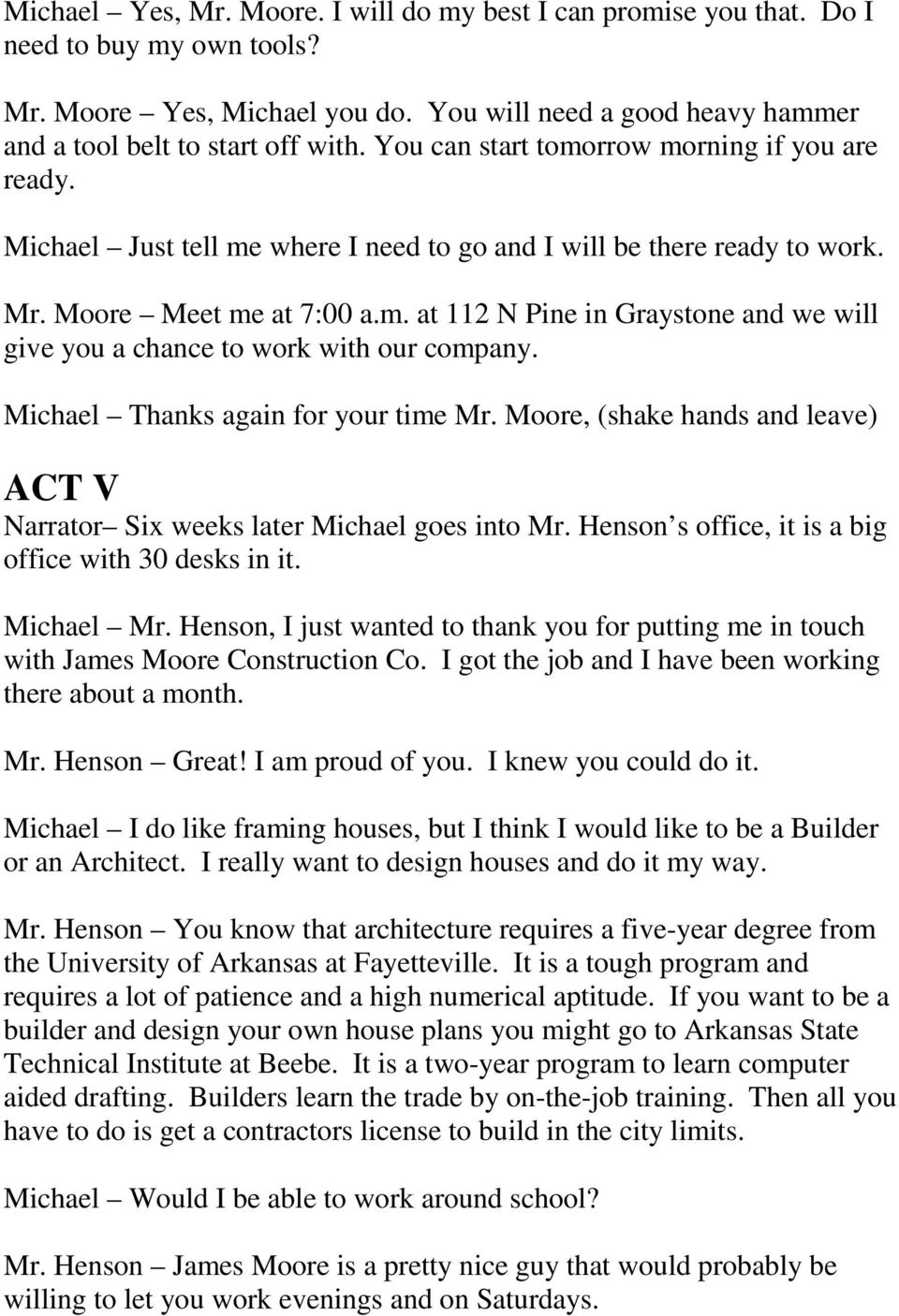 Michael Thanks again for your time Mr. Moore, (shake hands and leave) ACT V Narrator Six weeks later Michael goes into Mr. Henson s office, it is a big office with 30 desks in it. Michael Mr.