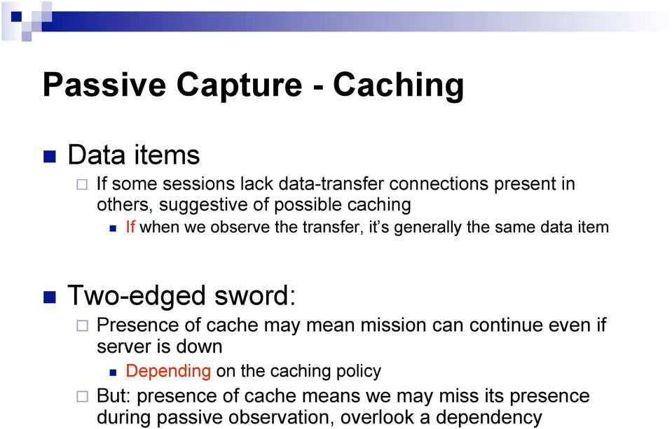 Two-edged sword: Presence of cache may mean mission can continue even if server is down Depending on the