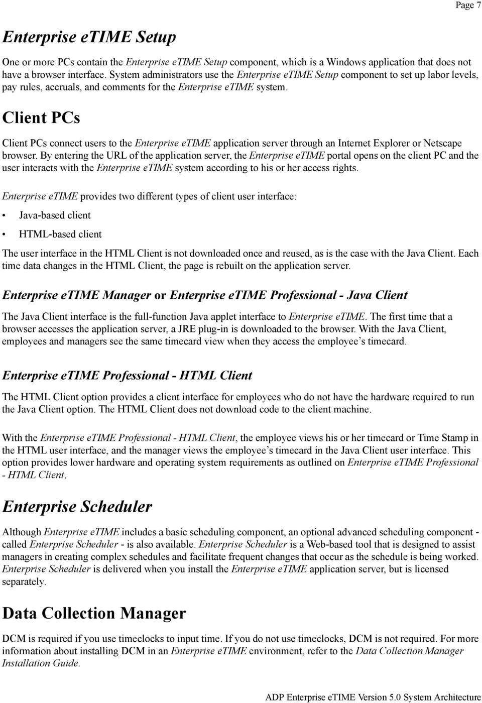Client PCs Client PCs connect users to the Enterprise etime application server through an Internet Explorer or Netscape browser.