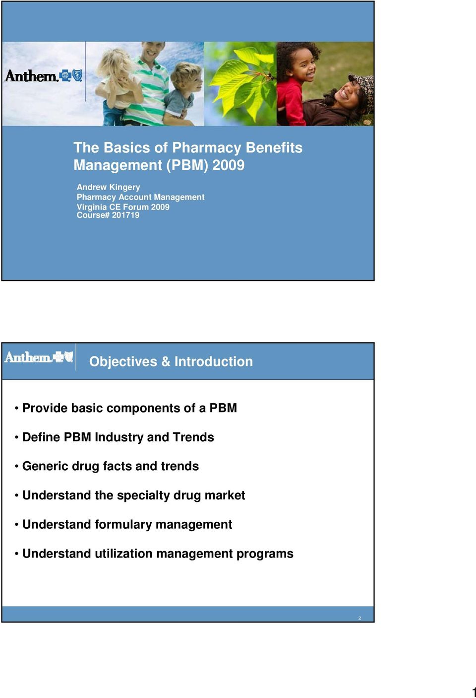 components of a PBM Define PBM Industry and Trends Generic drug facts and trends Understand