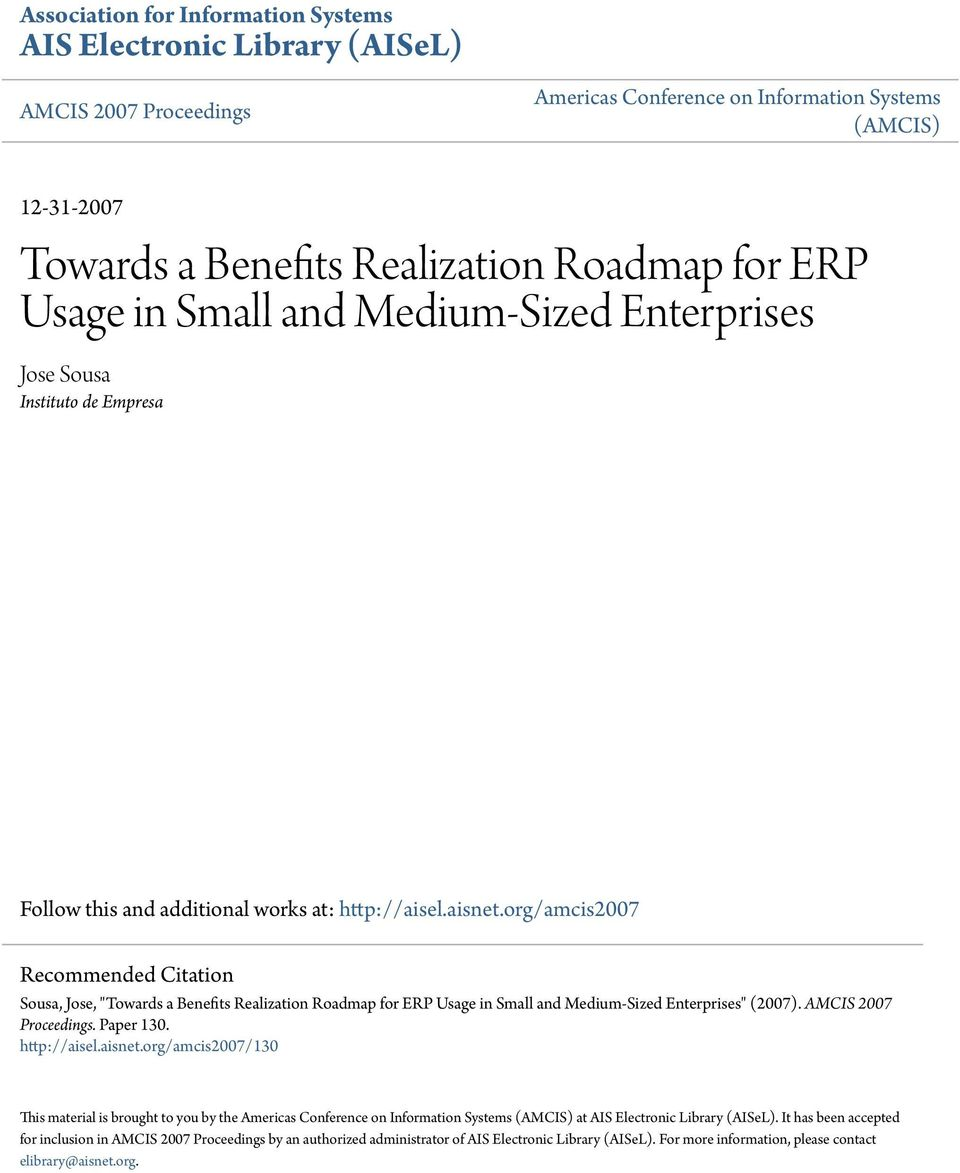 "org/amcis2007 Recommended Citation Sousa, Jose, ""Towards a Benefits Realization Roadmap for ERP Usage in Small and Medium-Sized Enterprises"" (2007). AMCIS 2007 Proceedings. Paper 130. http://aisel."