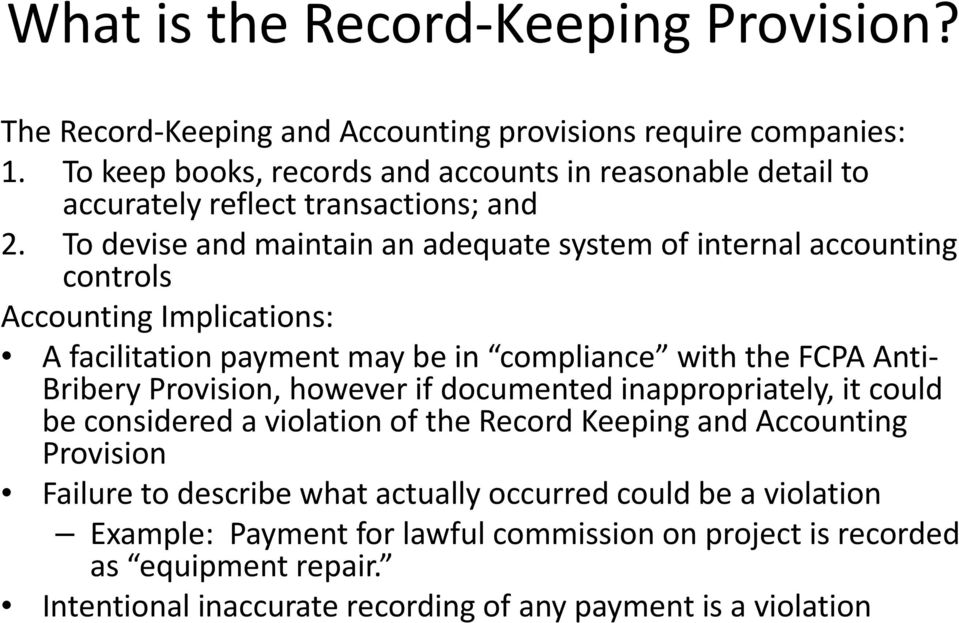 To devise and maintain an adequate system of internal accounting controls Accounting Implications: A facilitation payment may be in compliance with the FCPA Anti Bribery
