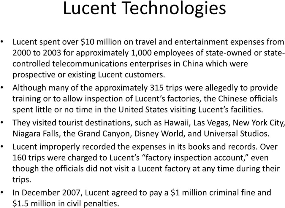 Although many of the approximately 315 trips were allegedly to provide training or to allow inspection of Lucent s factories, the Chinese officials spent little or no time in the United States