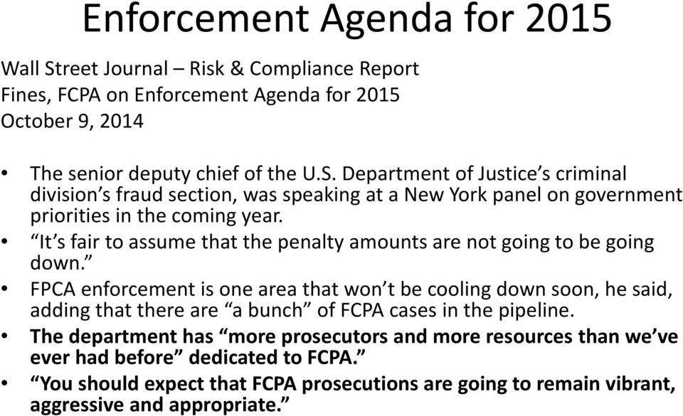 FPCA enforcement is one area that won t be cooling down soon, he said, adding that there are a bunch of FCPA cases in the pipeline.