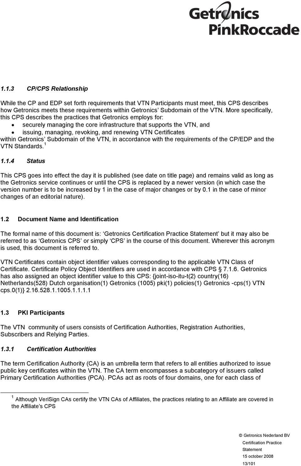 Certificates within Getronics Subdomain of the VTN, in accordance with the requirements of the CP/EDP and the VTN Standards. 1