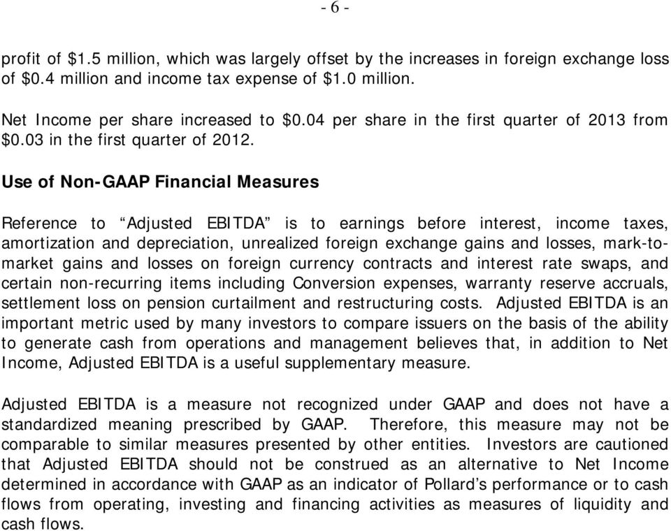 Use of Non-GAAP Financial Measures Reference to Adjusted EBITDA is to earnings before interest, income taxes, amortization and depreciation, unrealized foreign exchange gains and losses,