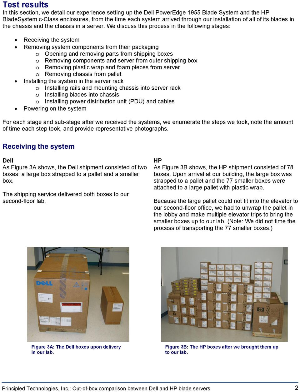 We discuss this process in the following stages: Receiving the system Removing system components from their packaging o Opening and removing parts from shipping boxes o Removing components and server