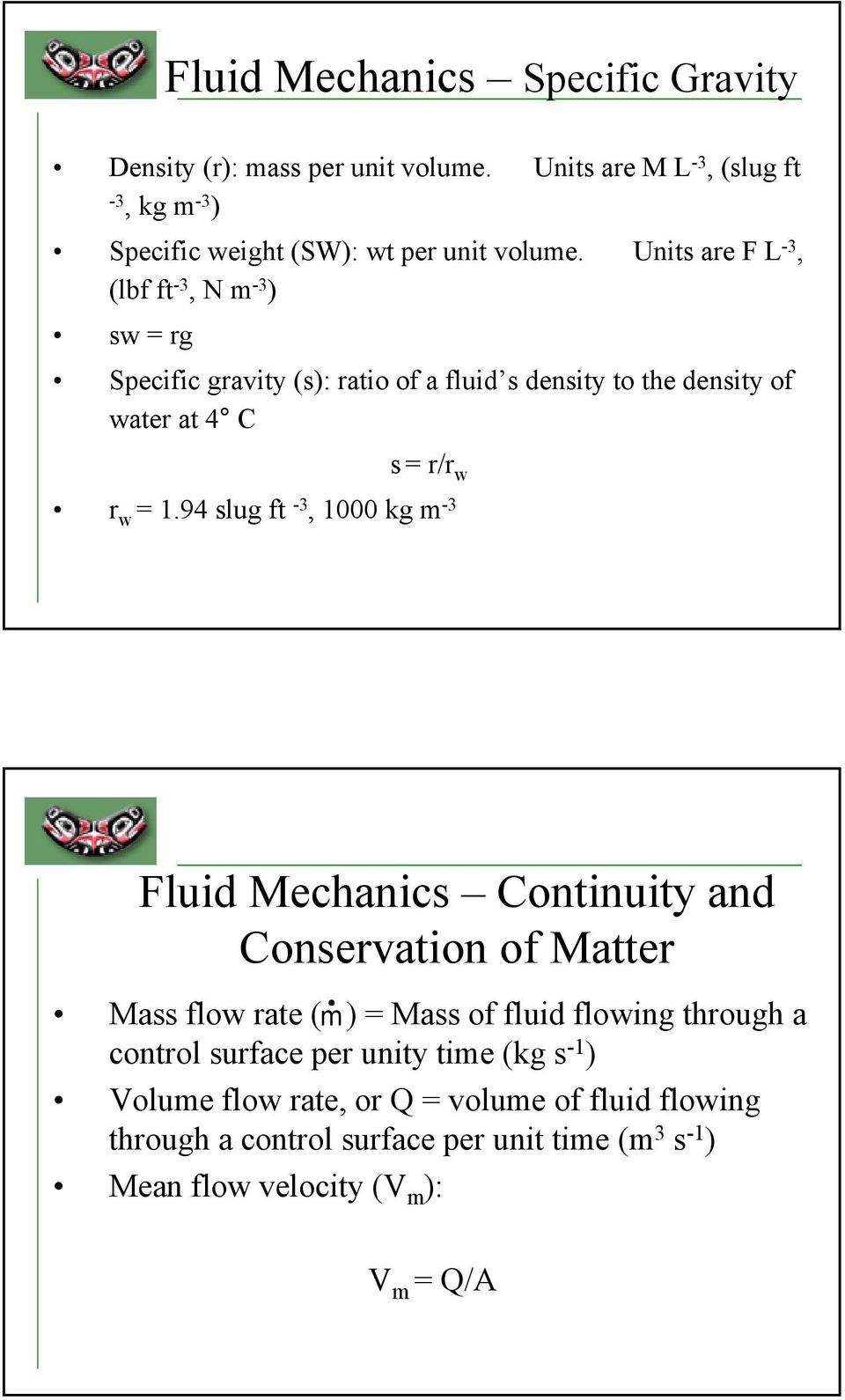 94 slug ft -3, 000 kg m -3 Fluid Mechanics Continuity and Conservation of Matter Mass flow rate ( ṁ) = Mass of fluid flowing through a control surface