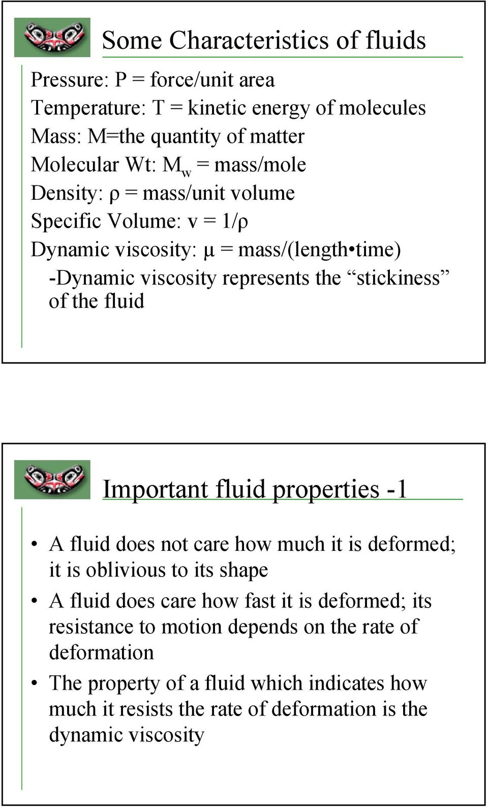 fluid Important fluid properties - A fluid does not care how much it is deformed; it is oblivious to its shape A fluid does care how fast it is deformed; its