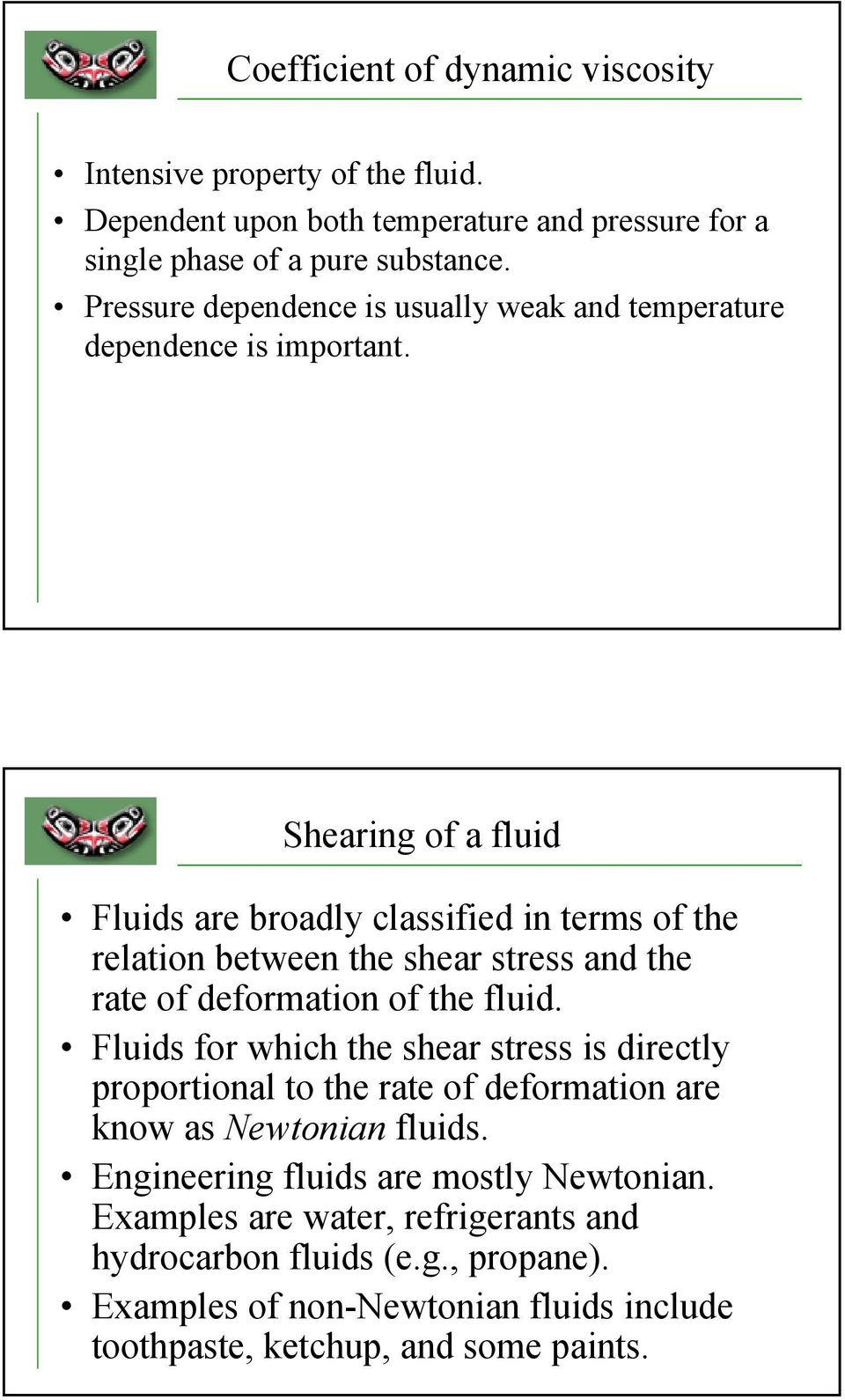 Shearing of a fluid Fluids are broadly classified in terms of the relation between the shear stress and the rate of deformation of the fluid.