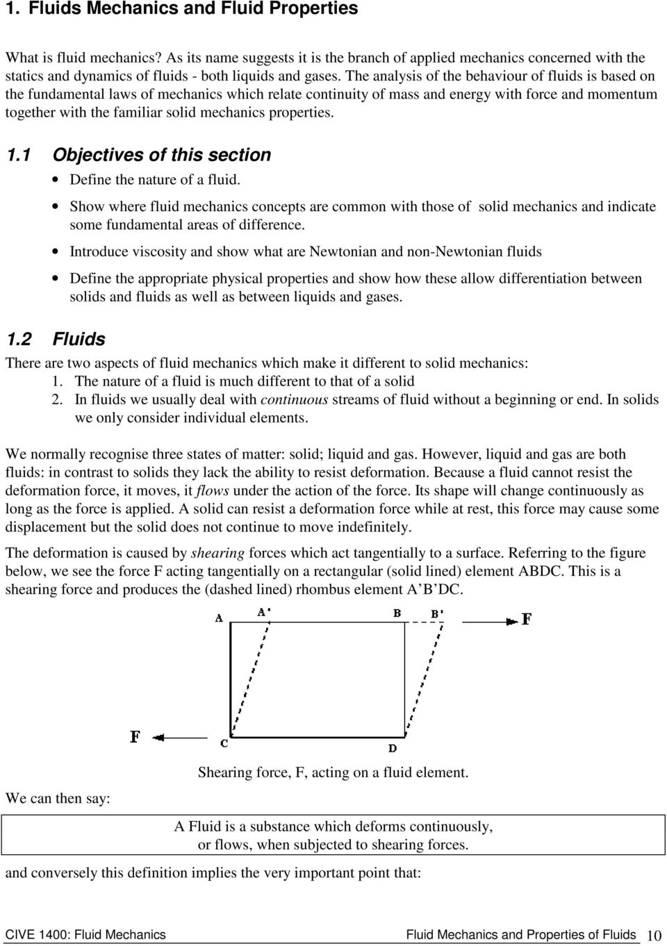 properties. 1.1 Objectives of this section Define the nature of a fluid. Show where fluid mechanics concepts are common with those of solid mechanics and indicate some fundamental areas of difference.