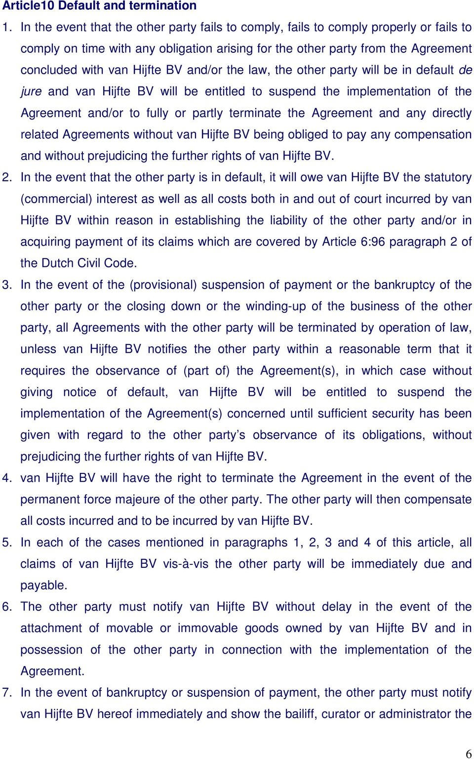 and/or the law, the other party will be in default de jure and van Hijfte BV will be entitled to suspend the implementation of the Agreement and/or to fully or partly terminate the Agreement and any