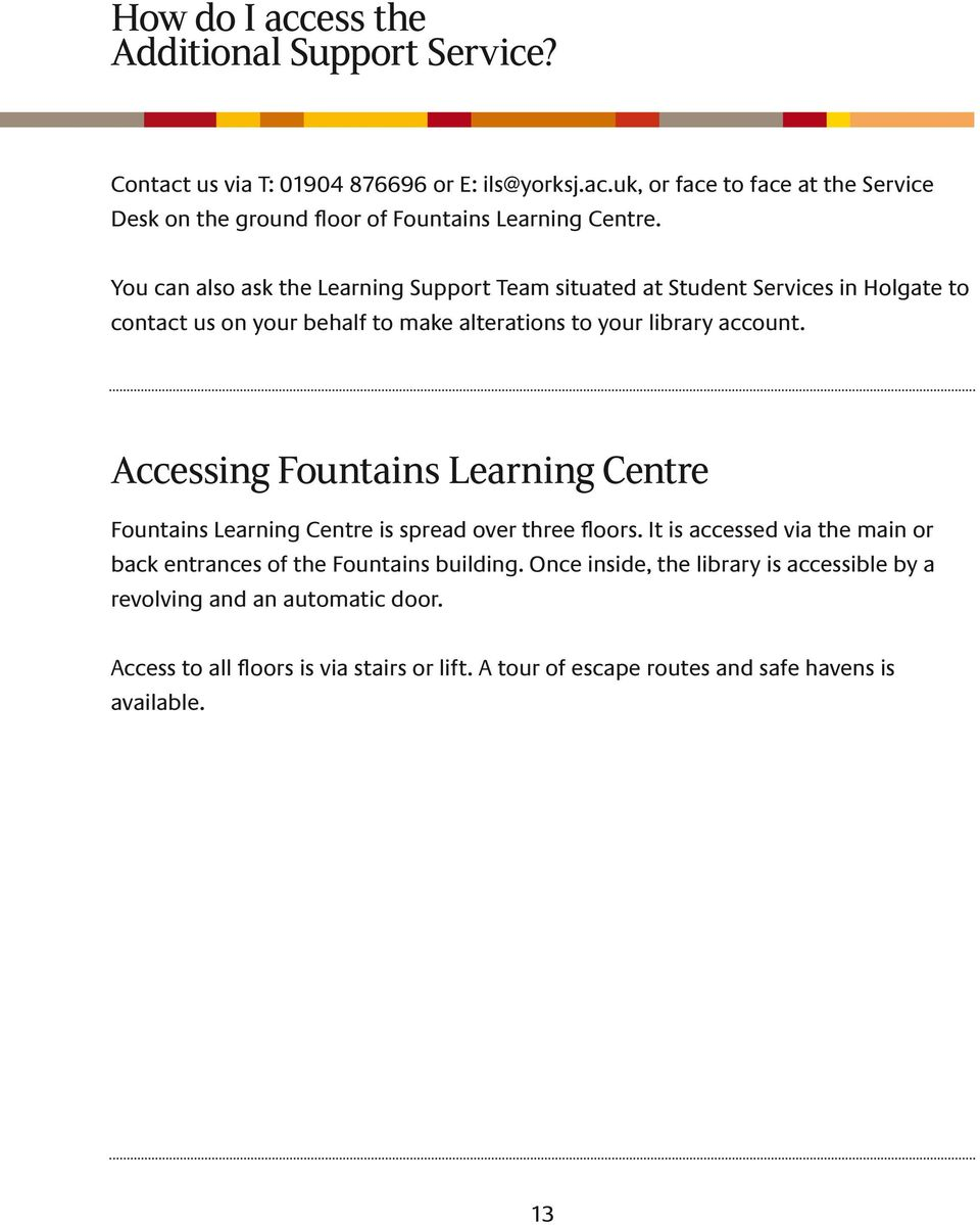 Accessing Fountains Learning Centre Fountains Learning Centre is spread over three floors. It is accessed via the main or back entrances of the Fountains building.