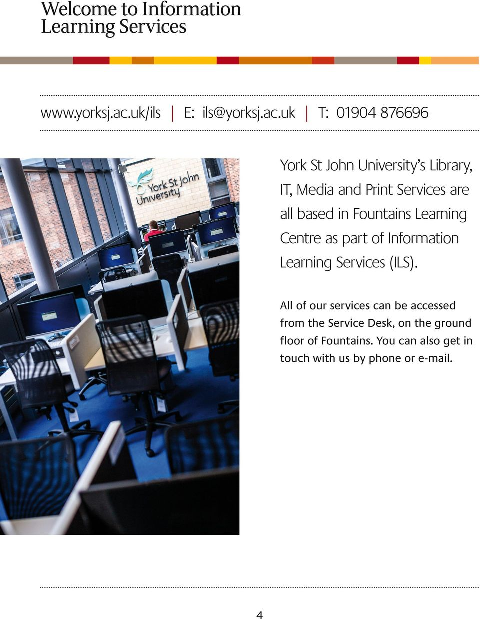 uk T: 01904 876696 York St John University s Library, IT, Media and Print Services are all based in
