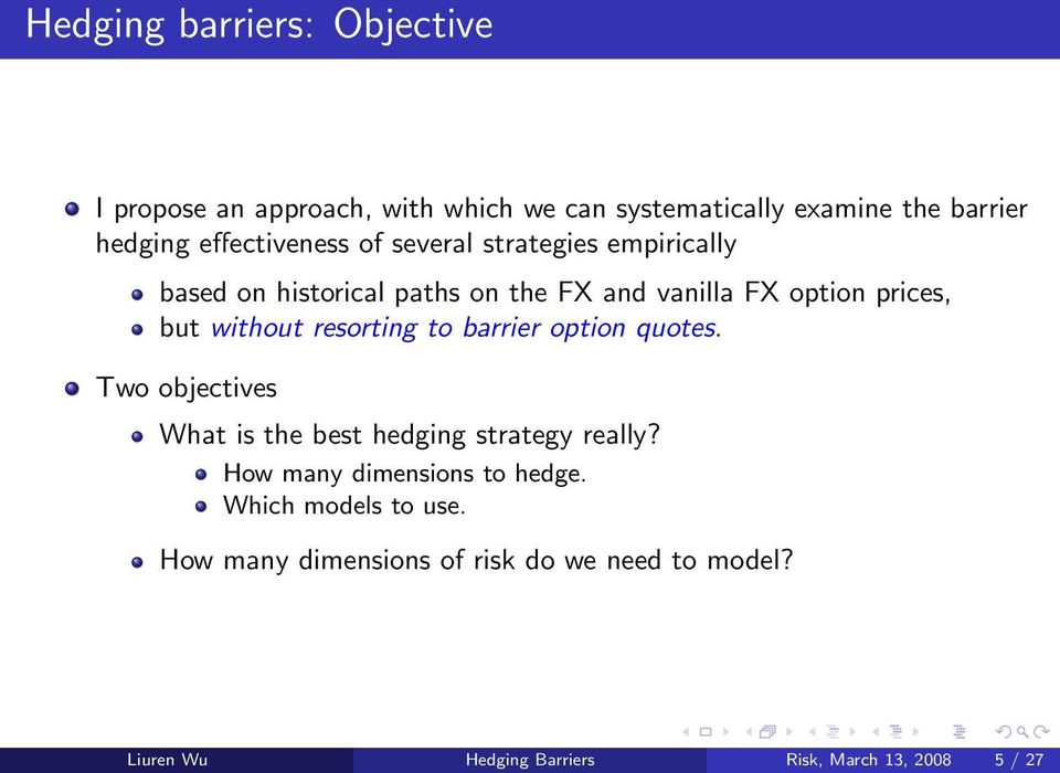without resorting to barrier option quotes. Two objectives What is the best hedging strategy really?