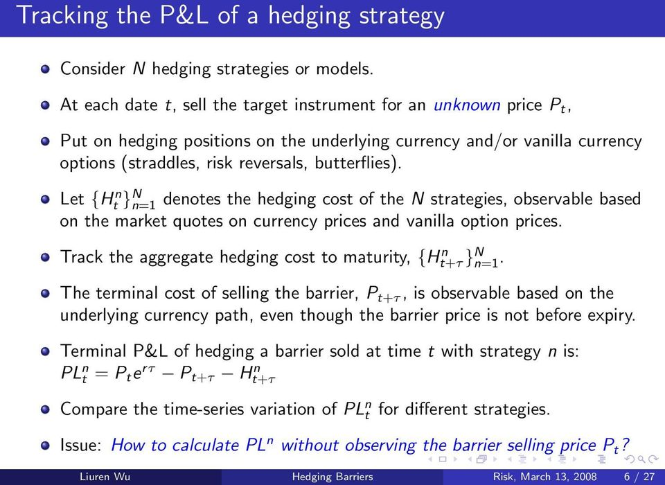 Let {Ht n } N n=1 denotes the hedging cost of the N strategies, observable based on the market quotes on currency prices and vanilla option prices.
