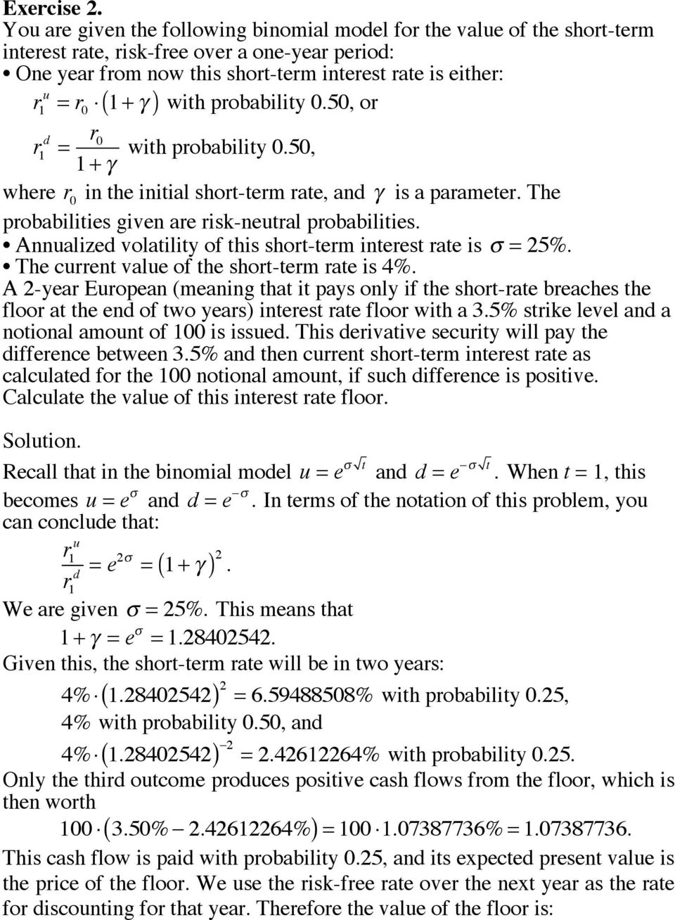 ) with probability 0.50, or r d = r 0 with probability 0.50, + γ where r 0 in the initial short-term rate, and γ is a parameter. The probabilities given are risk-neutral probabilities.
