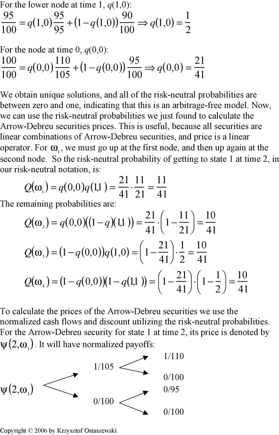 Now, we can use the risk-neutral probabilities we just found to calculate the Arrow-Debreu securities prices.