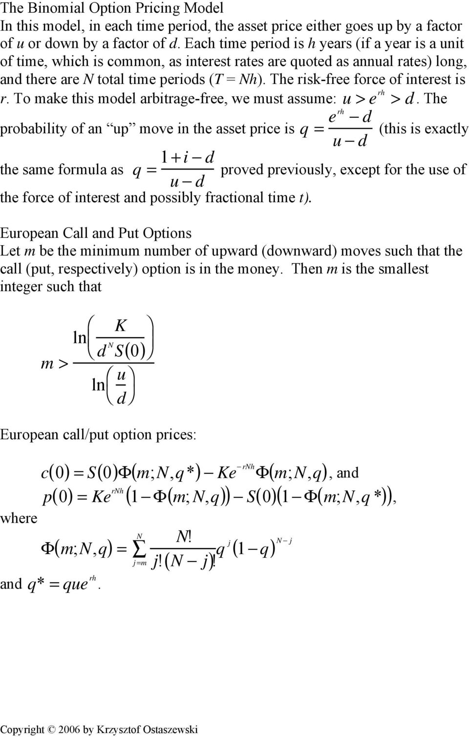 The risk-free force of interest is r. To make this model arbitrage-free, we must assume: u > e rh > d.
