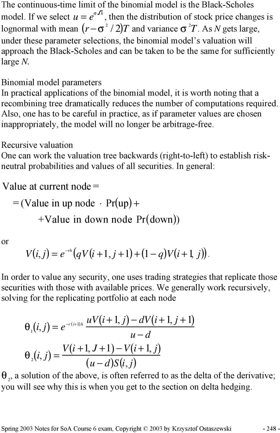 Binomial model parameters In practical applications of the binomial model, it is worth noting that a recombining tree dramatically reduces the number of computations required.