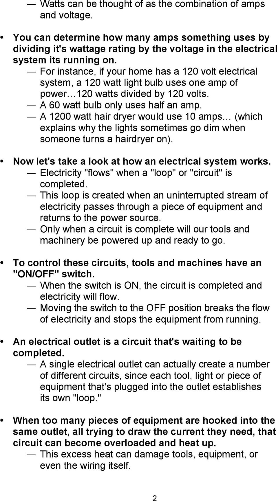 A 1200 watt hair dryer would use 10 amps (which explains why the lights sometimes go dim when someone turns a hairdryer on). Now let's take a look at how an electrical system works.