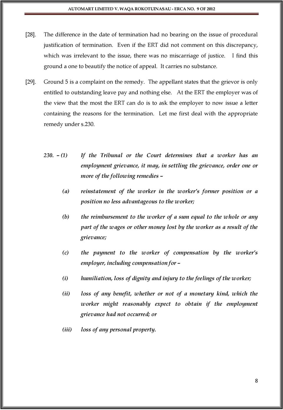 I find this [29]. Ground 5 is a complaint on the remedy. The appellant states that the grievor is only entitled to outstanding leave pay and nothing else.