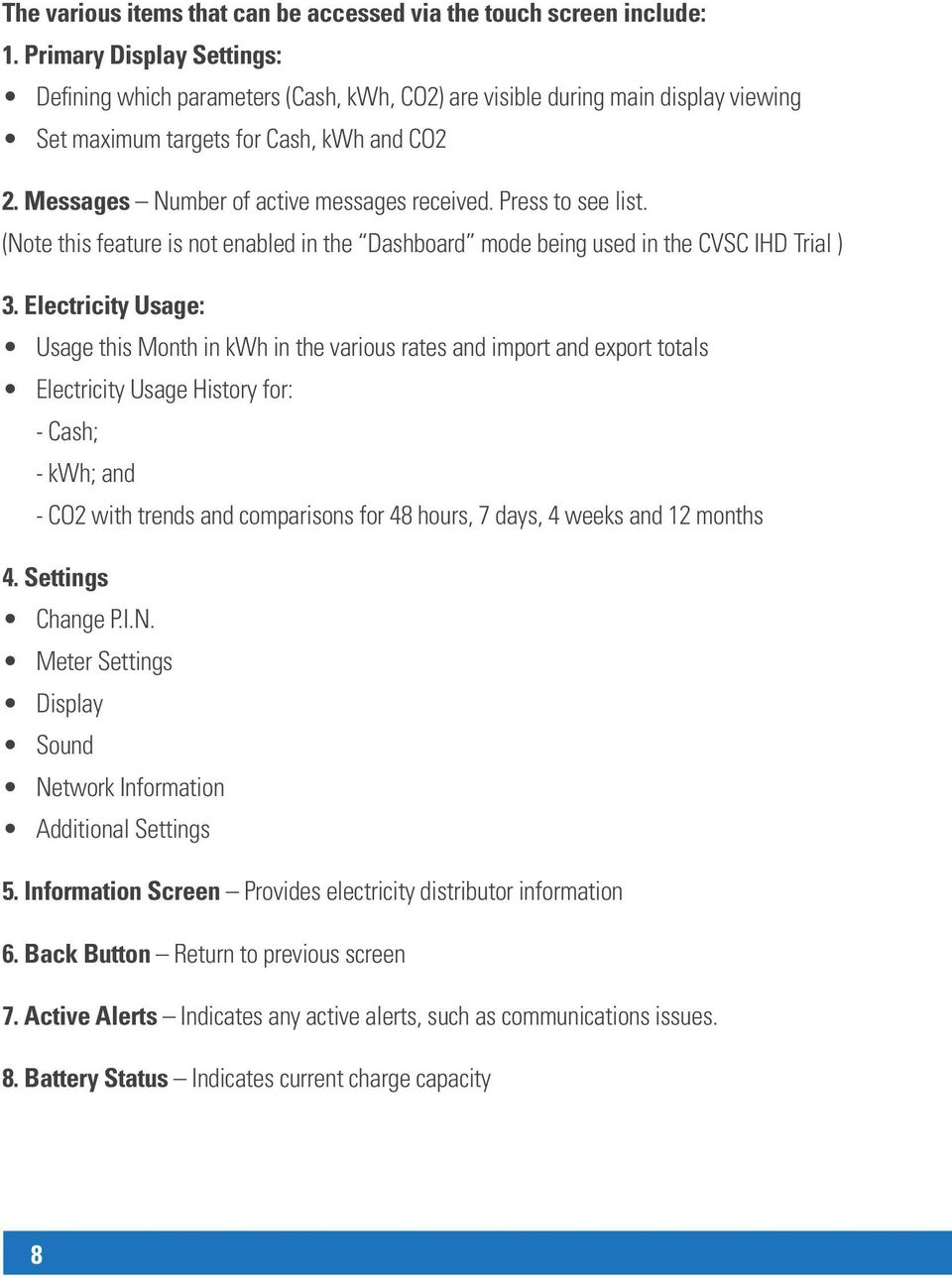 Press to see list. (Note this feature is not enabled in the Dashboard mode being used in the CVSC IHD Trial ) 3.