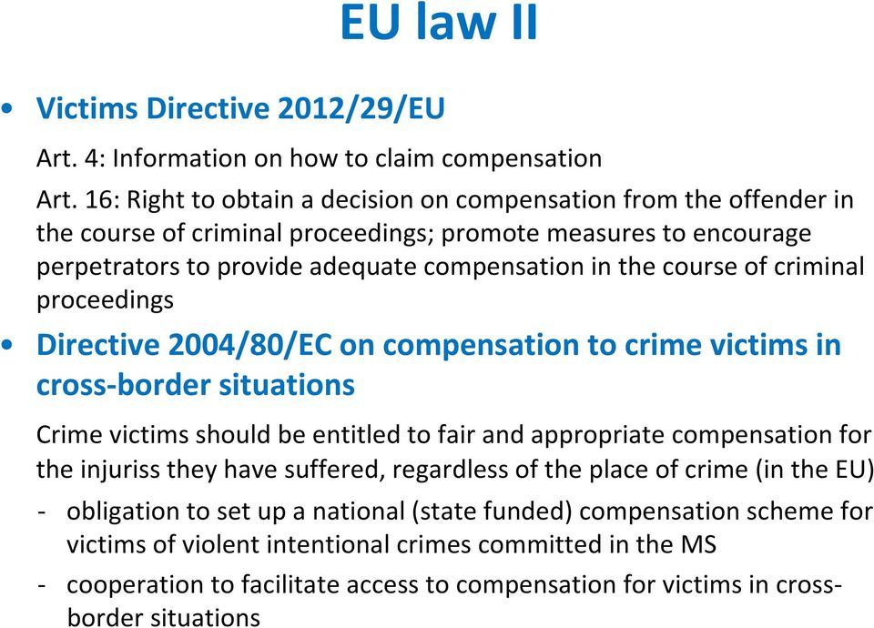 course of criminal proceedings Directive 2004/80/EC on compensation to crime victims in cross border situations Crime victims should be entitled to fair and appropriate compensation for the