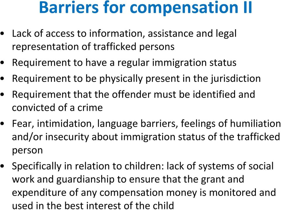 language barriers, feelings of humiliation and/or insecurity about immigration status of the trafficked person Specifically in relation to children: lack of