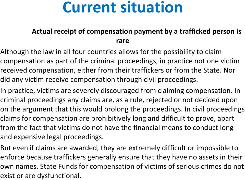 In practice, victims are severely discouraged from claiming compensation.