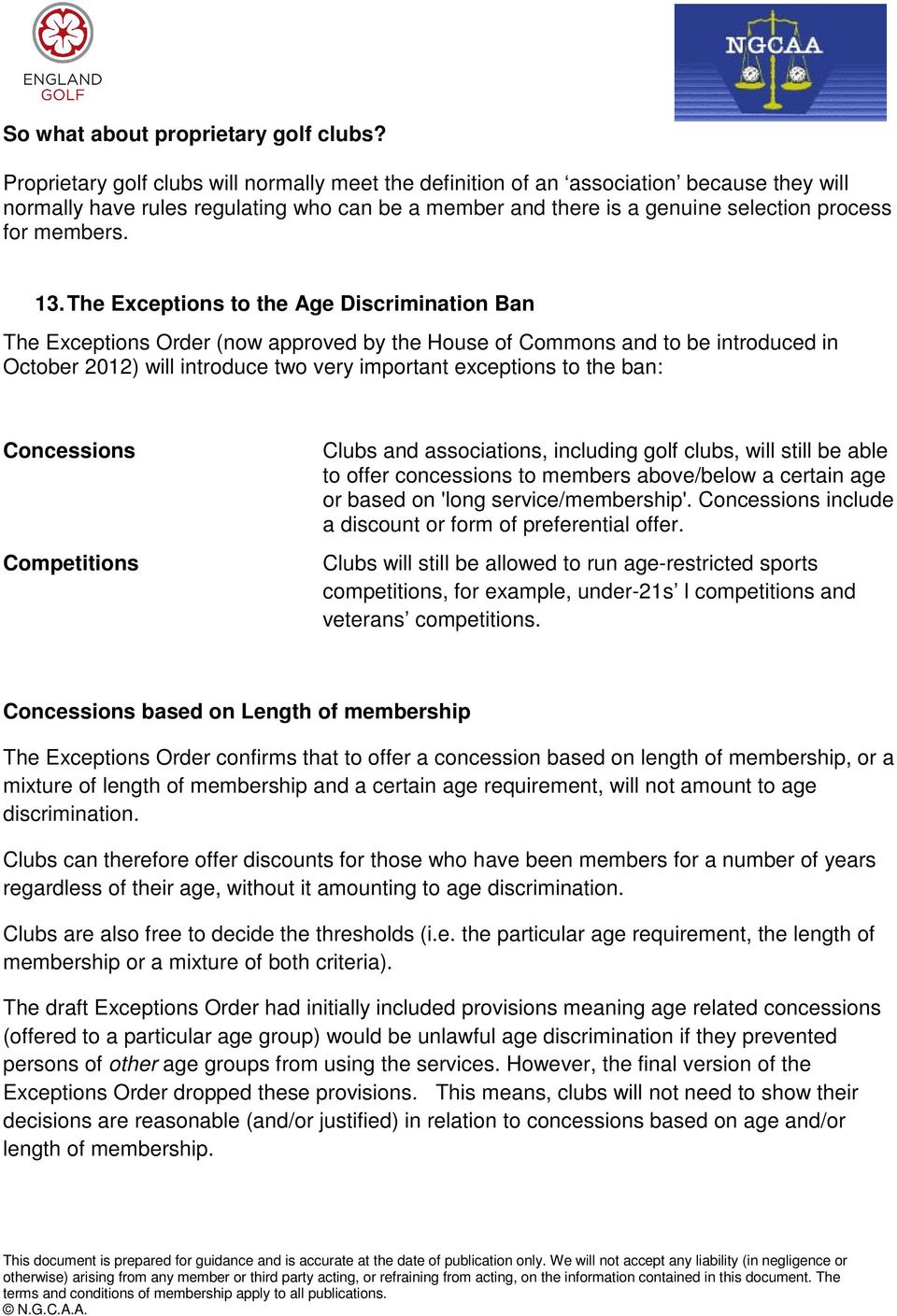 13. The Exceptions to the Age Discrimination Ban The Exceptions Order (now approved by the House of Commons and to be introduced in October 2012) will introduce two very important exceptions to the