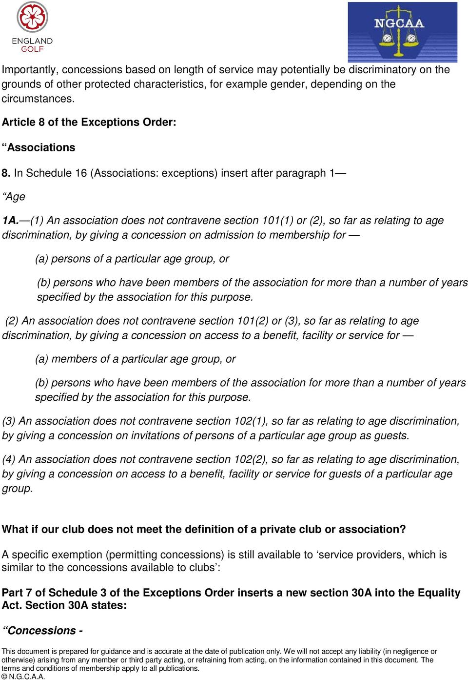 (1) An association does not contravene section 101(1) or (2), so far as relating to age discrimination, by giving a concession on admission to membership for (a) persons of a particular age group, or