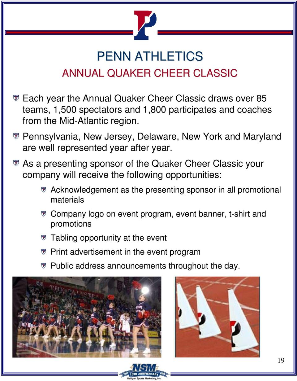 As a presenting sponsor of the Quaker Cheer Classic your company will receive the following opportunities: Acknowledgement as the presenting sponsor in all