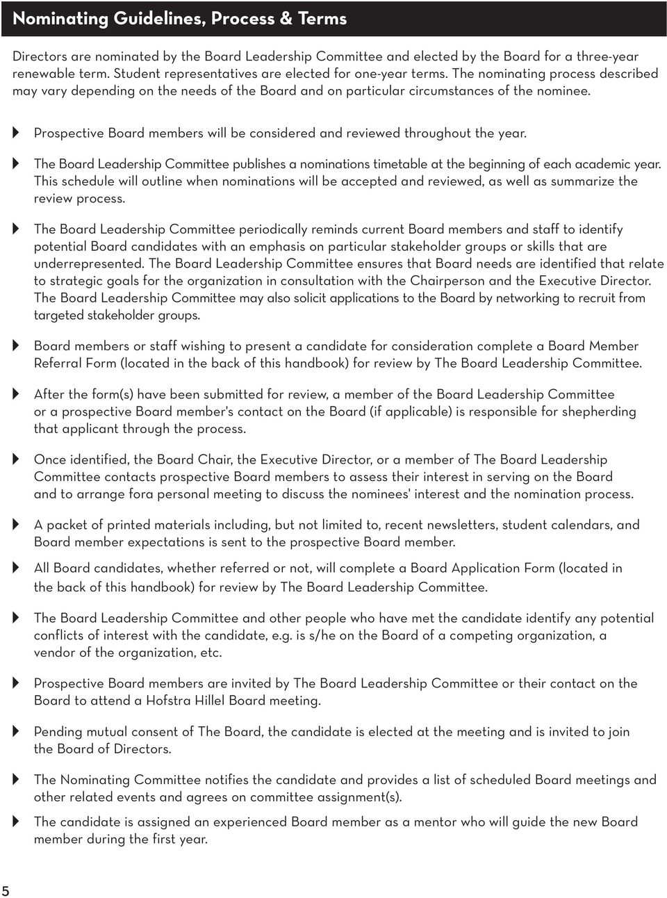 Prospective Board members will be considered and reviewed throughout the year. The Board Leadership Committee publishes a nominations timetable at the beginning of each academic year.