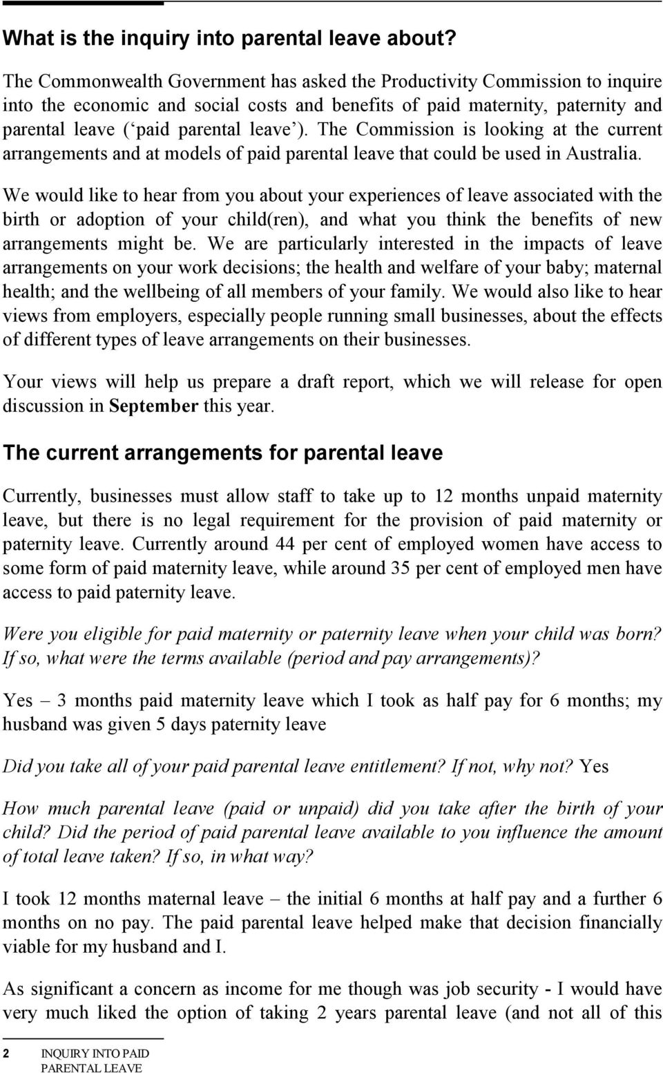 The Commission is looking at the current arrangements and at models of paid parental leave that could be used in Australia.