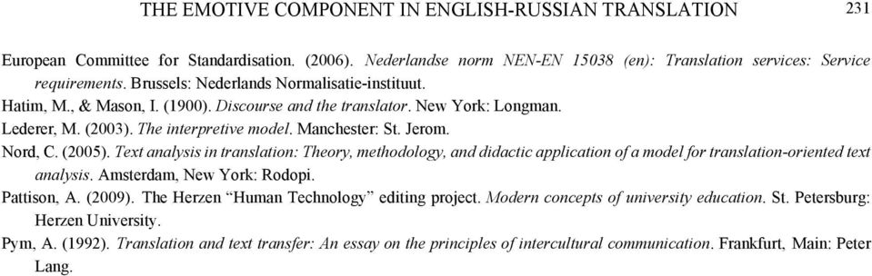 (2005). Text analysis in translation: Theory, methodology, and didactic application of a model for translation-oriented text analysis. Amsterdam, New York: Rodopi. Pattison, A. (2009).