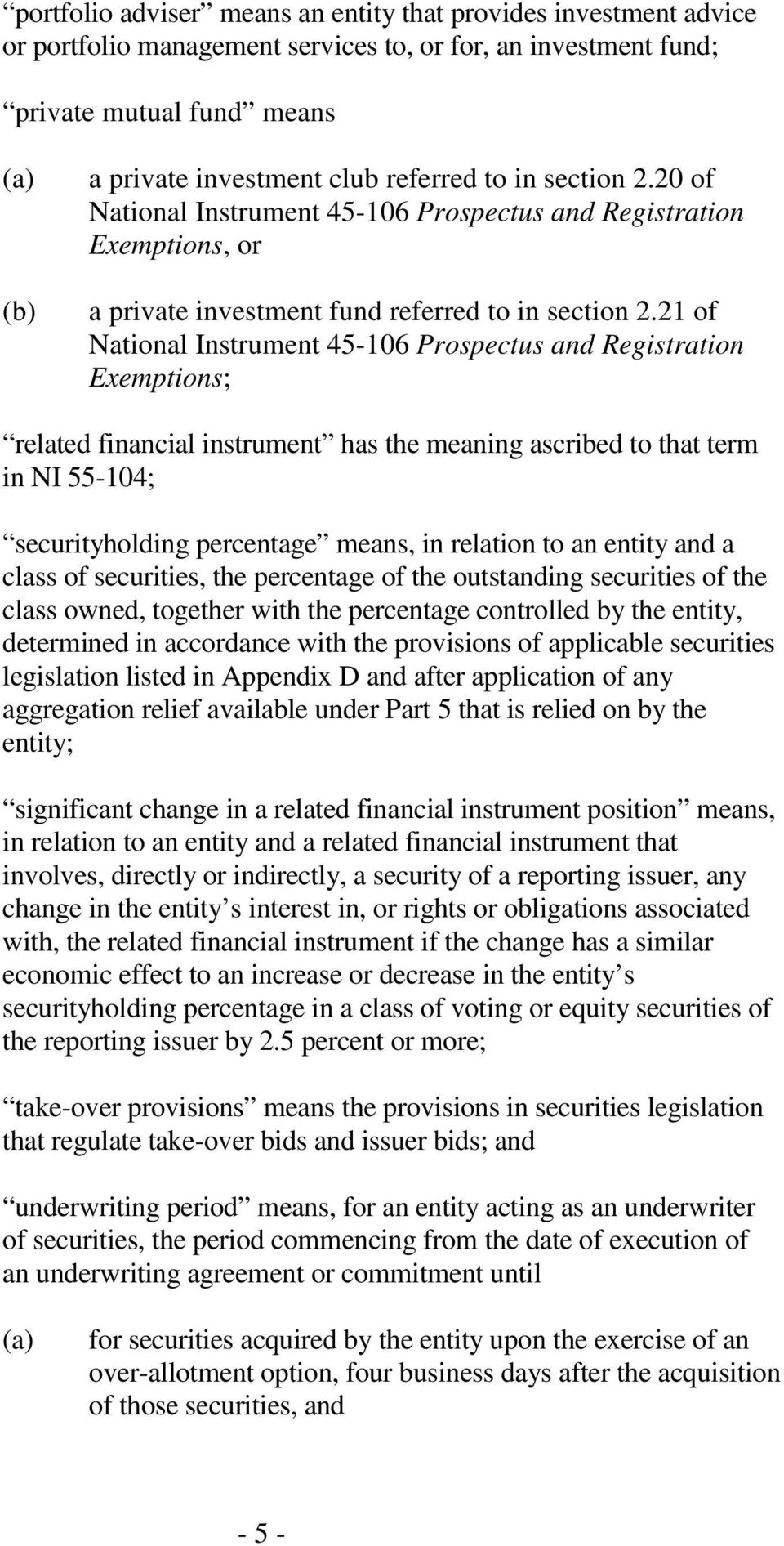 21 of National Instrument 45-106 Prospectus and Registration Exemptions; related financial instrument has the meaning ascribed to that term in NI 55-104; securityholding percentage means, in relation