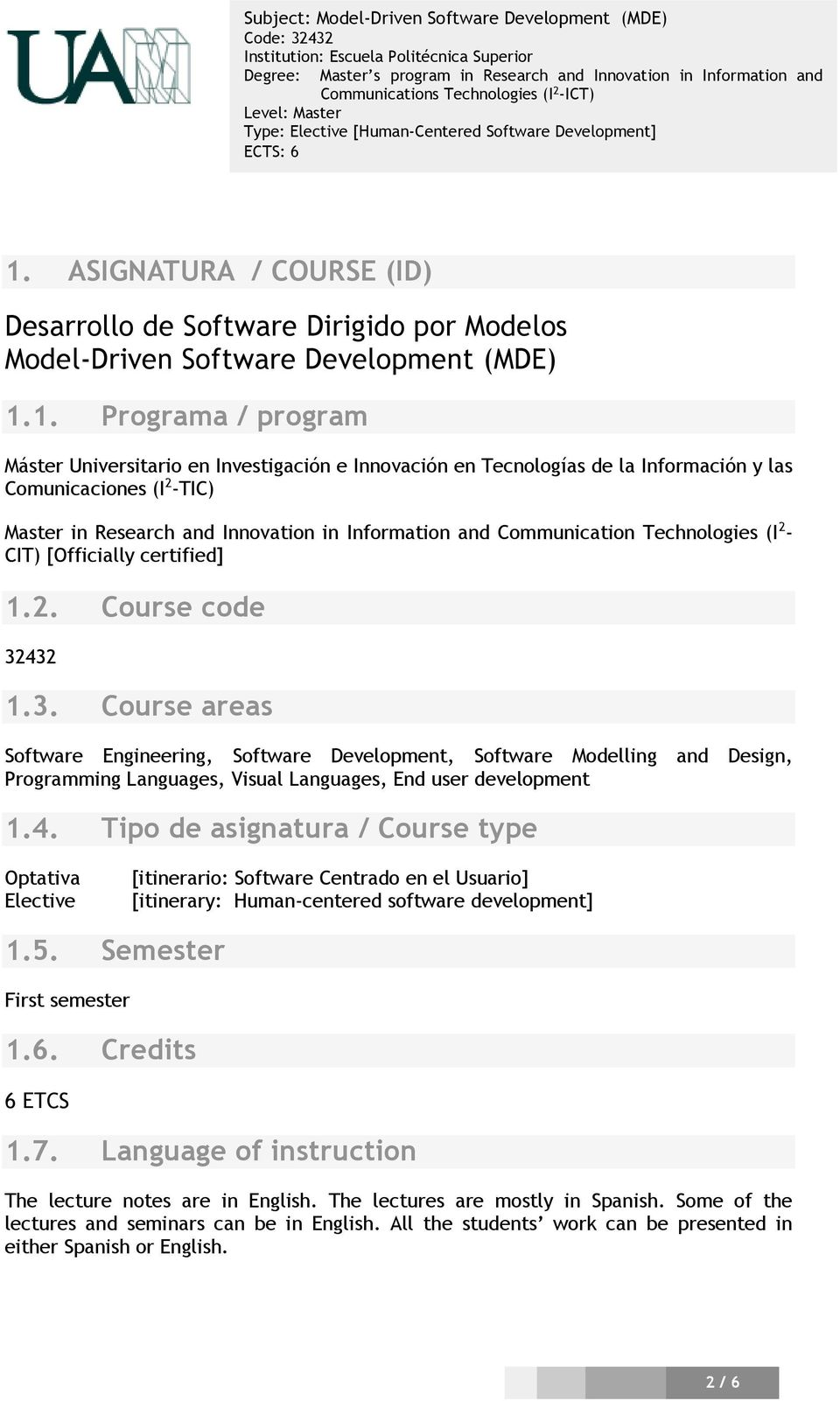 3. Course areas Software Engineering, Software Development, Software Modelling and Design, Programming Languages, Visual Languages, End user development 1.4.
