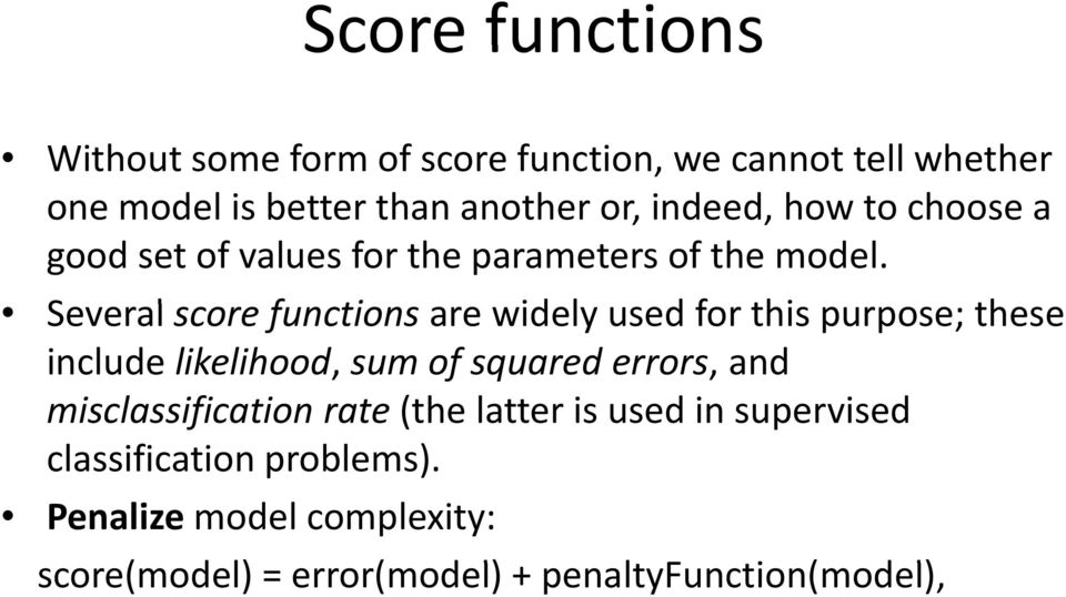 Several score functions are widely used for this purpose; these include likelihood, sum of squared errors, and