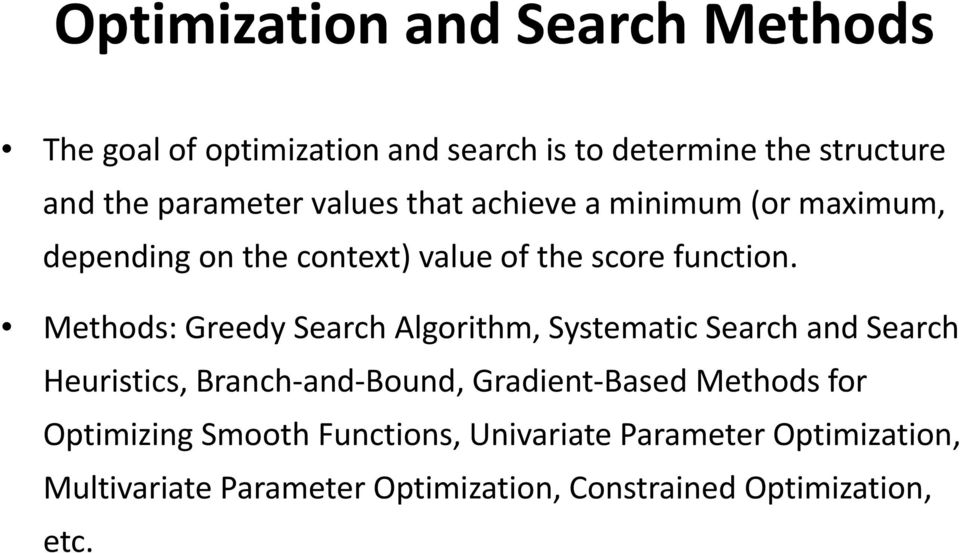 Methods: Greedy Search Algorithm, Systematic Search and Search Heuristics, Branch and Bound, Gradient Based Methods