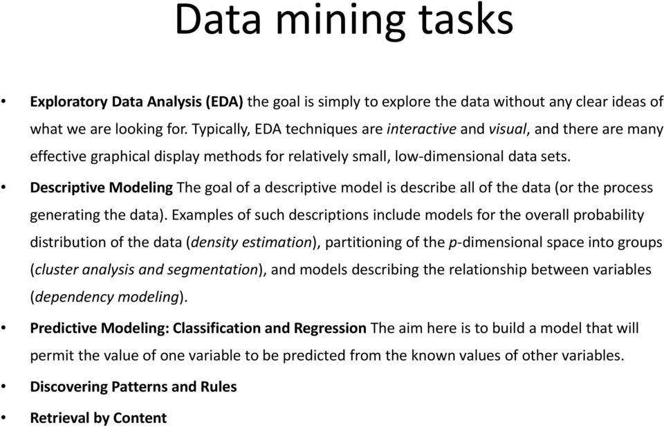 Descriptive Modeling The goal of a descriptive model is describe all of the data (or the process generating the data).