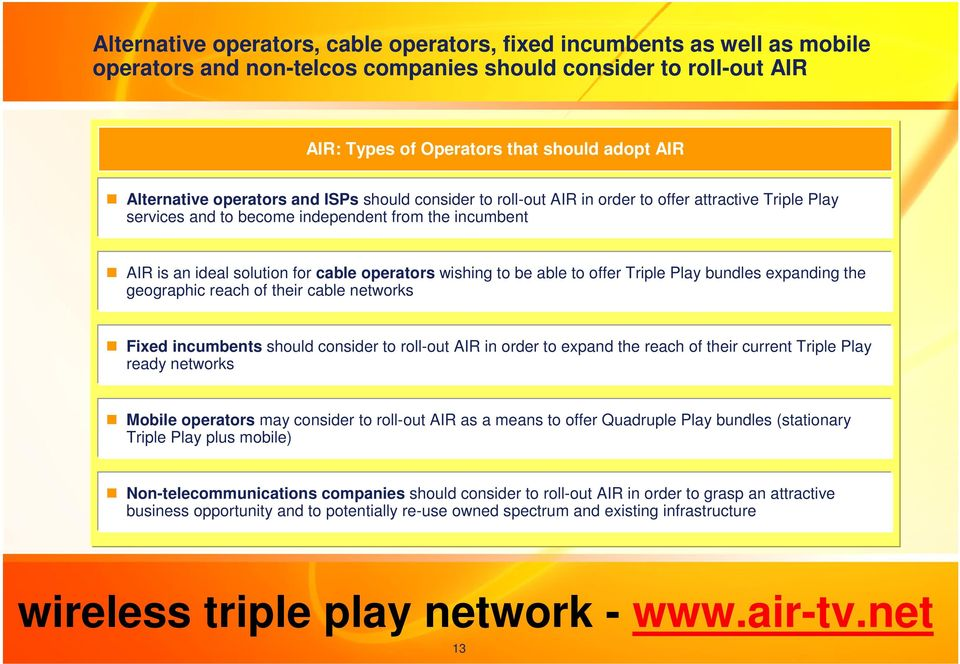 to be able to offer Triple Play bundles expanding the geographic reach of their cable networks Fixed incumbents should consider to roll-out AIR in order to expand the reach of their current Triple