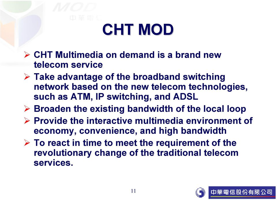 bandwidth of the local loop Provide the interactive multimedia environment of economy, convenience, and high
